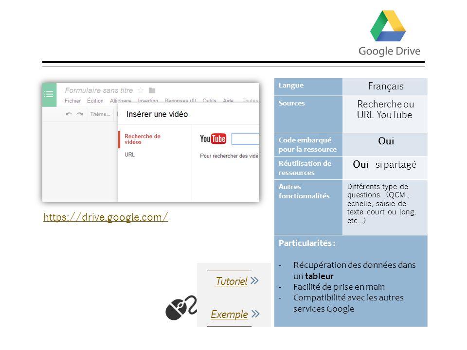 Google Drive Langue Français Sources Recherche ou URL YouTube Code embarqué pour la ressource Oui Réutilisation de ressources Oui si partagé Autres fo