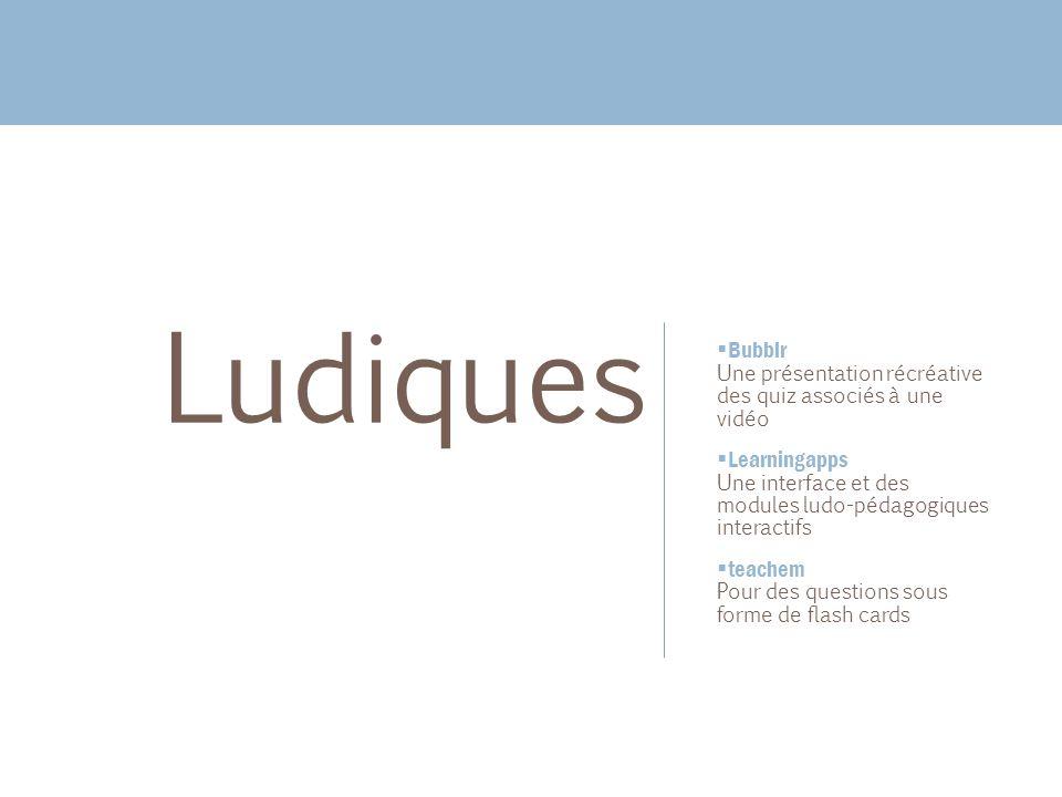 Bubblr Une présentation récréative des quiz associés à une vidéo Learningapps Une interface et des modules ludo-pédagogiques interactifs teachem Pour