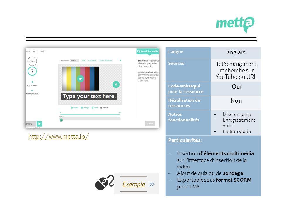 metta.io Langue anglais Sources Téléchargement, recherche sur YouTube ou URL Code embarqué pour la ressource Oui Réutilisation de ressources Non Autre