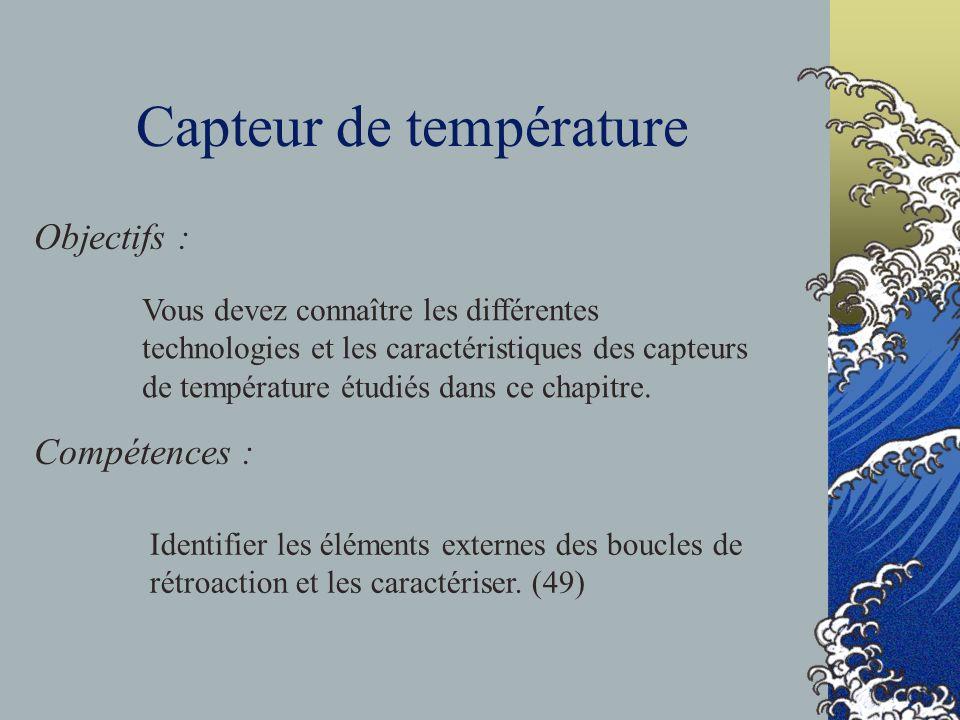 Capteur de température Objectifs : Compétences : Vous devez connaître les différentes technologies et les caractéristiques des capteurs de température