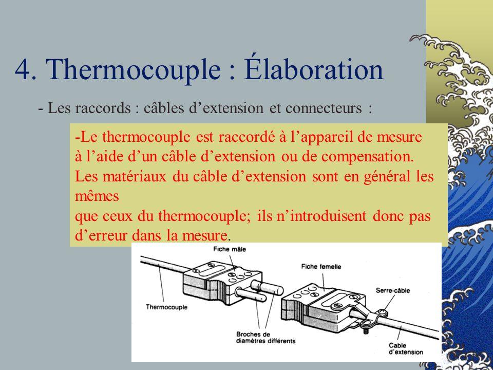 4. Thermocouple : Élaboration -Le thermocouple est raccordé à lappareil de mesure à laide dun câble dextension ou de compensation. Les matériaux du câ