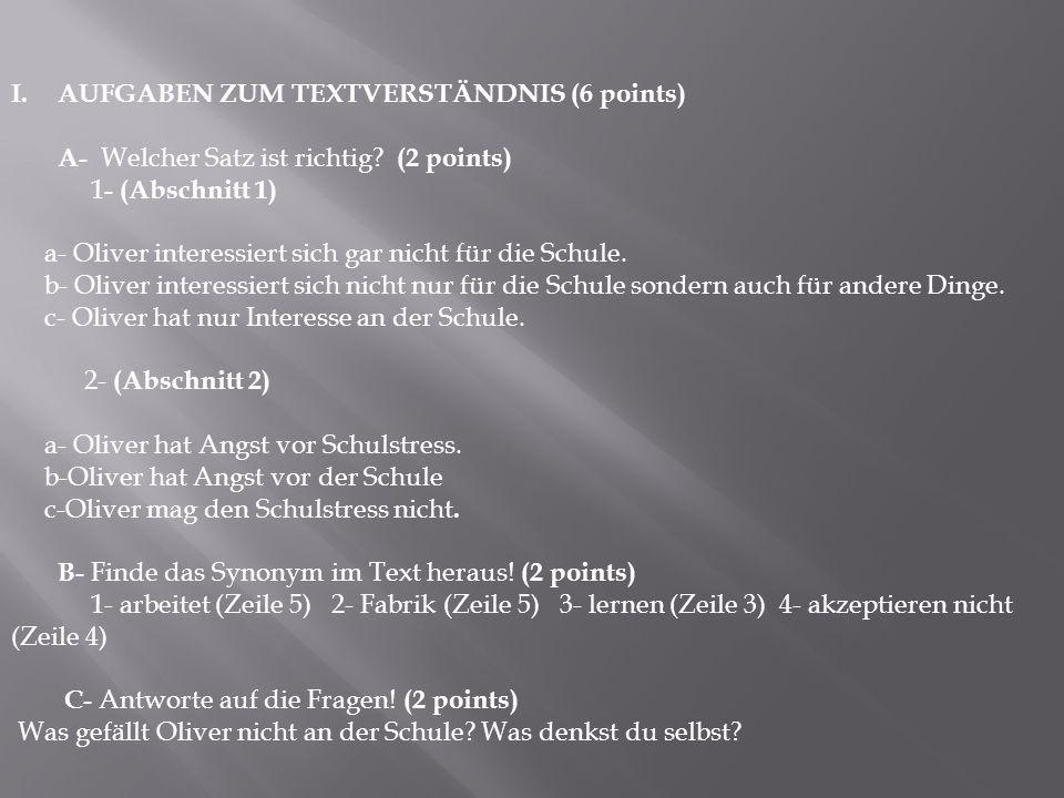 I.AUFGABEN ZUM TEXTVERSTÄNDNIS (6 points) A- Welcher Satz ist richtig? (2 points) 1 - (Abschnitt 1) a- Oliver interessiert sich gar nicht für die Schu