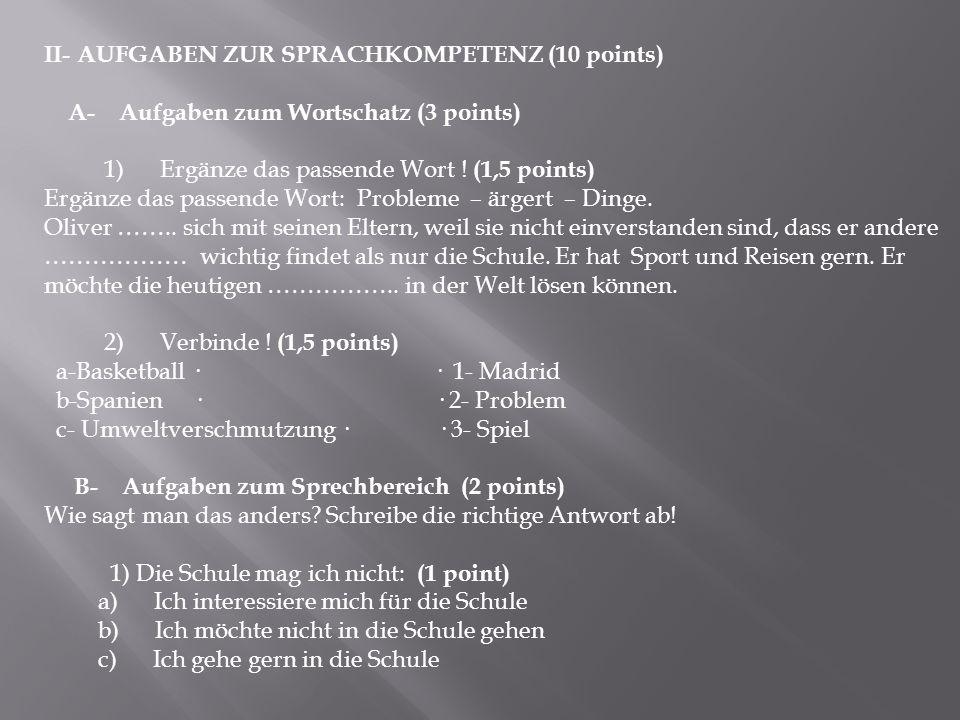 II- AUFGABEN ZUR SPRACHKOMPETENZ (10 points) A- Aufgaben zum Wortschatz (3 points) 1) Ergänze das passende Wort ! (1,5 points) Ergänze das passende Wo