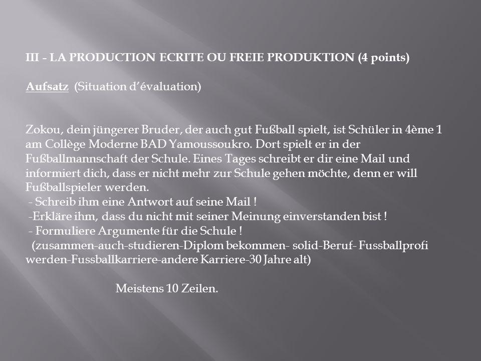 III - LA PRODUCTION ECRITE OU FREIE PRODUKTION (4 points) Aufsatz (Situation dévaluation) Zokou, dein jüngerer Bruder, der auch gut Fußball spielt, is