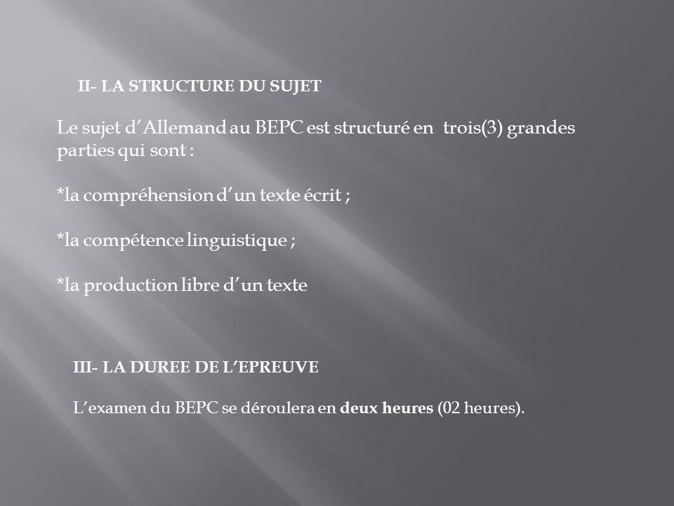 II- LA STRUCTURE DU SUJET Le sujet dAllemand au BEPC est structuré en trois(3) grandes parties qui sont : *la compréhension dun texte écrit ; *la comp