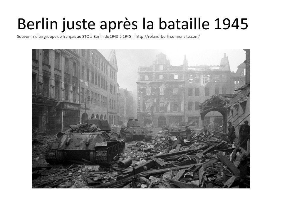 Berlin juste après la bataille 1945 Souvenirs d un groupe de français au STO à Berlin de 1943 à 1945 : http://roland-berlin.e-monsite.com/