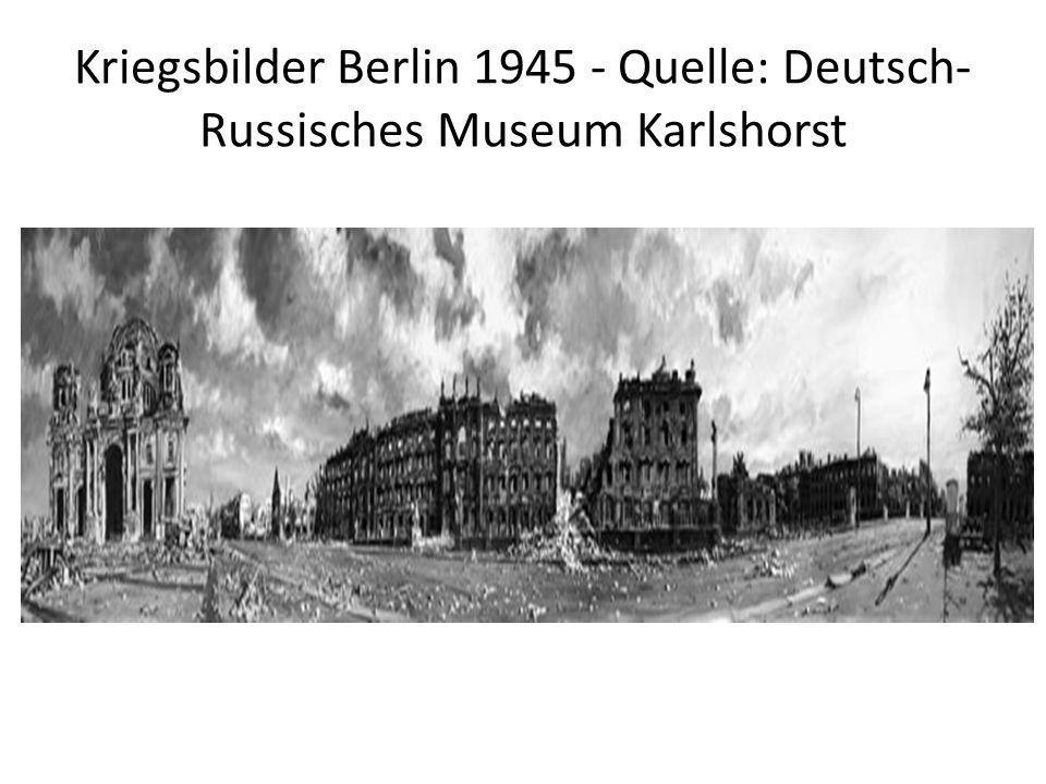 Kriegsbilder Berlin 1945 - Quelle: Deutsch- Russisches Museum Karlshorst