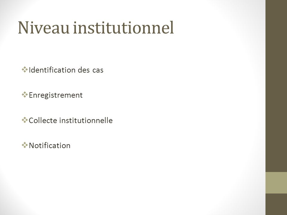 Niveau institutionnel Identification des cas Enregistrement Collecte institutionnelle Notification