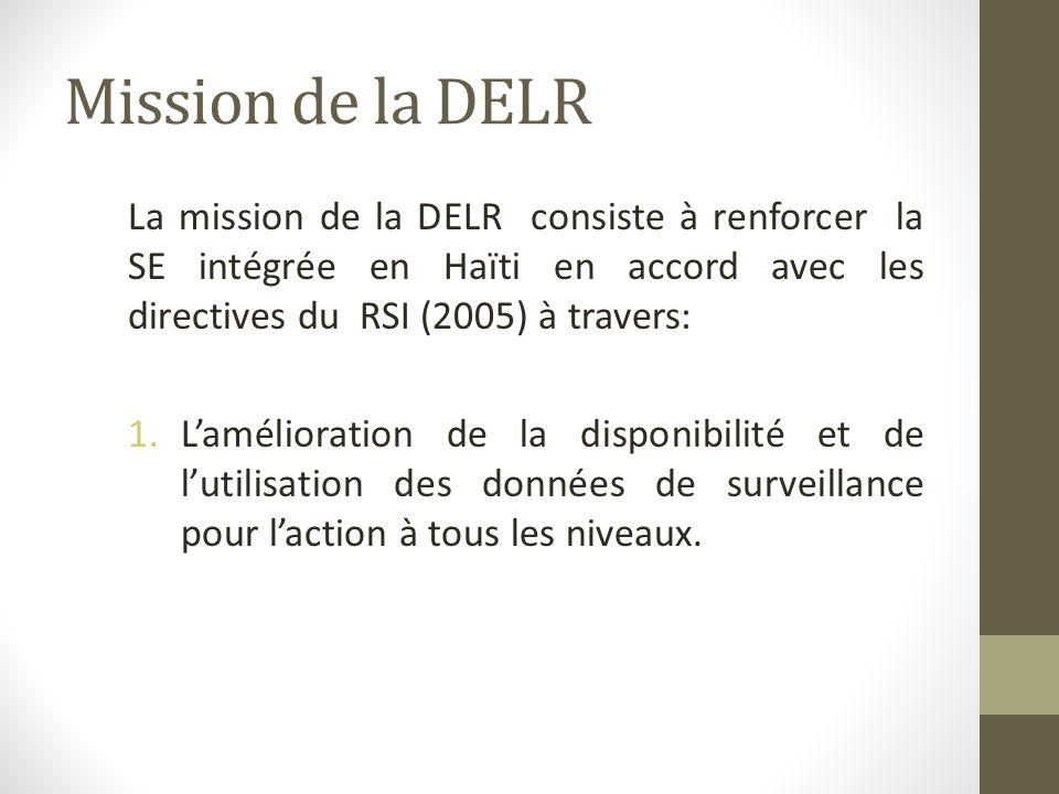 Mission de la DELR La mission de la DELR consiste à renforcer la SE intégrée en Haïti en accord avec les directives du RSI (2005) à travers: 1.Lamélio