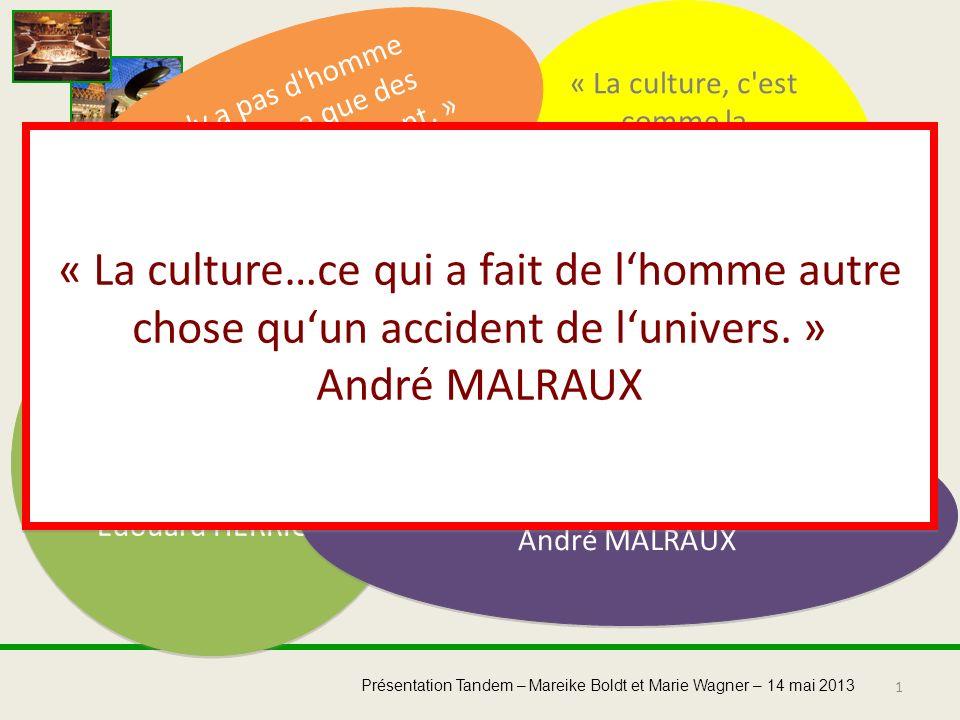 1 Présentation Tandem – Mareike Boldt et Marie Wagner – 14 mai 2013 « Lhomme de culture doit être un inventeur dâmes. » Aimé CÉSAIRE « Il en est de la