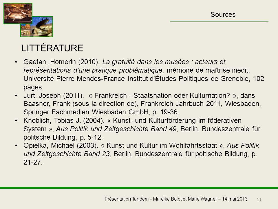 11 Présentation Tandem – Mareike Boldt et Marie Wagner – 14 mai 2013 Sources LITTÉRATURE Gaetan, Homerin (2010). La gratuité dans les musées : acteurs