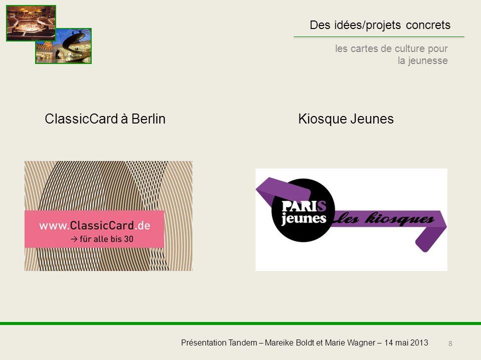 8 Présentation Tandem – Mareike Boldt et Marie Wagner – 14 mai 2013 Des idées/projets concrets les cartes de culture pour la jeunesse ClassicCard à Be