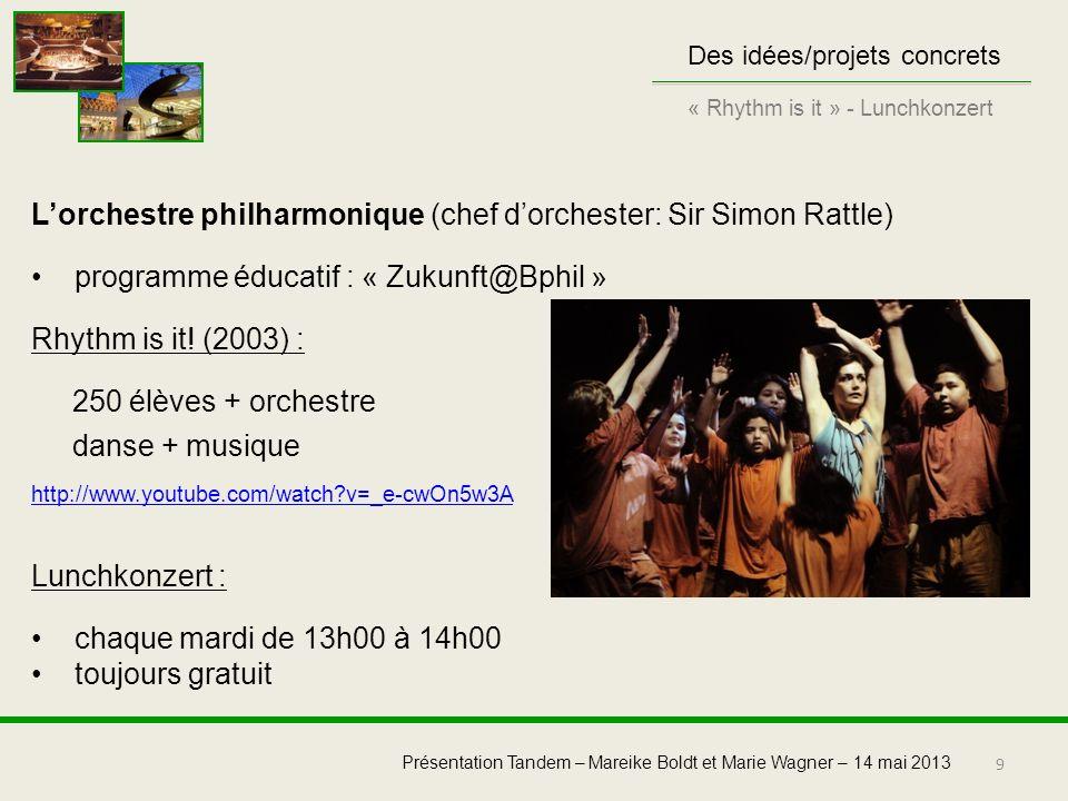9 Présentation Tandem – Mareike Boldt et Marie Wagner – 14 mai 2013 Des idées/projets concrets « Rhythm is it » - Lunchkonzert Lorchestre philharmoniq