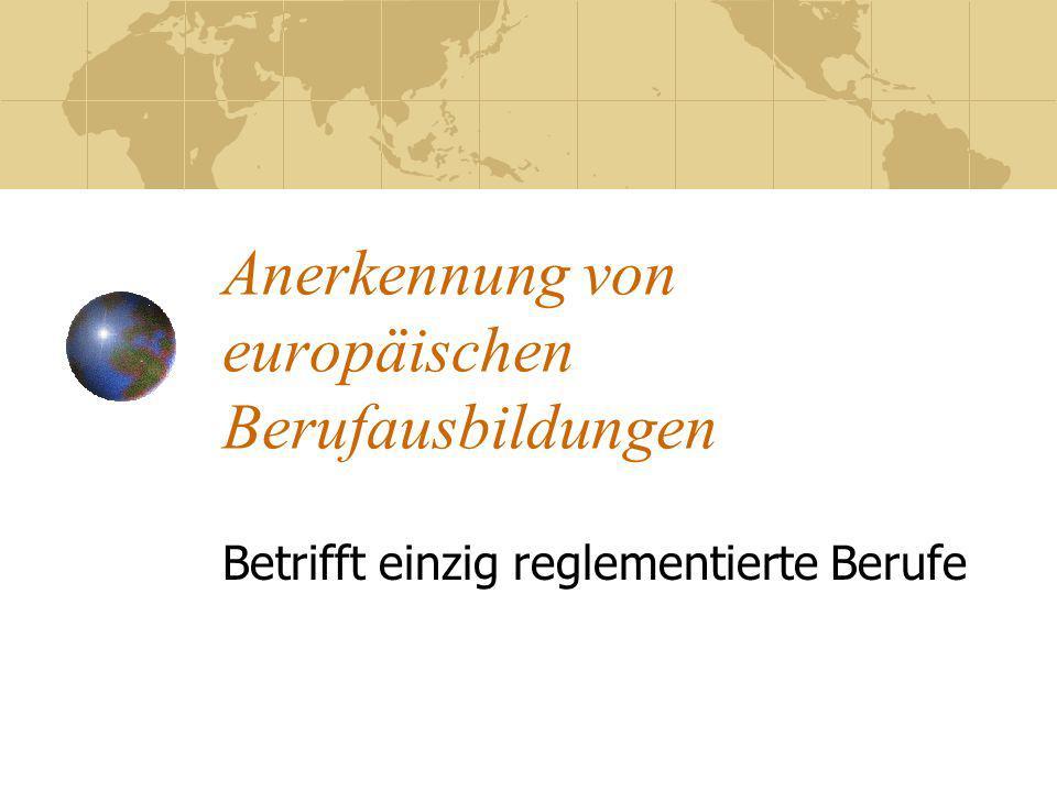 Anerkennung von europäischen Berufausbildungen Betrifft einzig reglementierte Berufe