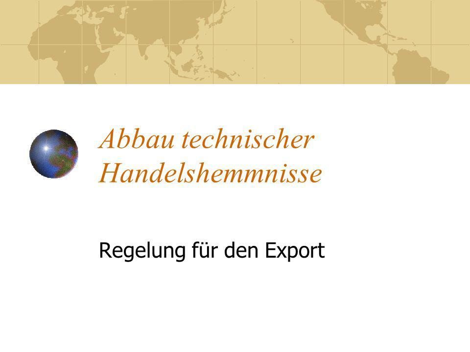 Abbau technischer Handelshemmnisse Regelung für den Export