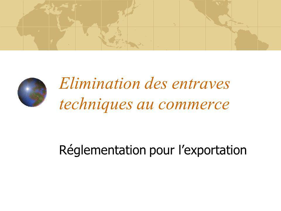 Elimination des entraves techniques au commerce Réglementation pour lexportation