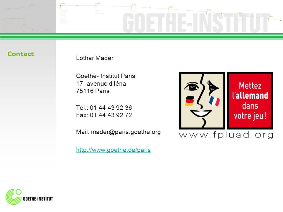 Lothar Mader Goethe- Institut Paris 17 avenue dIéna 75116 Paris Tél.: 01 44 43 92 36 Fax: 01 44 43 92 72 Mail: mader@paris.goethe.org http://www.goeth
