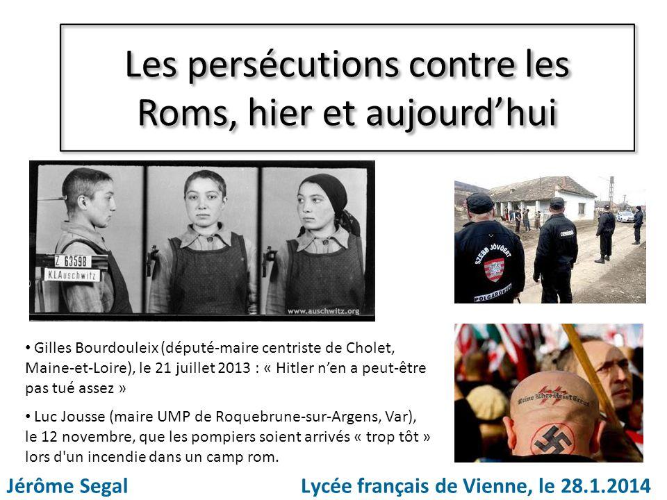 Les persécutions contre les Roms, hier et aujourdhui Jérôme SegalLycée français de Vienne, le 28.1.2014 Gilles Bourdouleix (député-maire centriste de