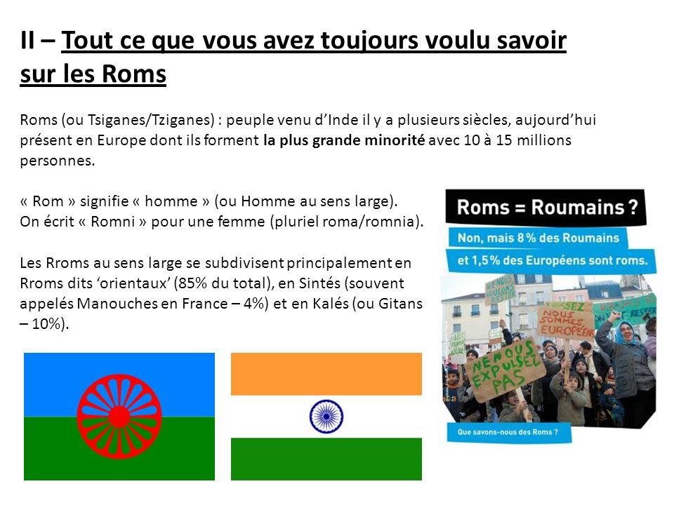 Roms (ou Tsiganes/Tziganes) : peuple venu dInde il y a plusieurs siècles, aujourdhui présent en Europe dont ils forment la plus grande minorité avec 1
