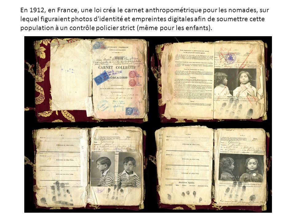 En 1912, en France, une loi créa le carnet anthropométrique pour les nomades, sur lequel figuraient photos d'identité et empreintes digitales afin de