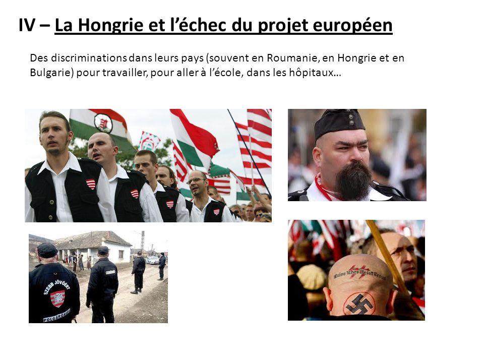 IV – La Hongrie et léchec du projet européen Des discriminations dans leurs pays (souvent en Roumanie, en Hongrie et en Bulgarie) pour travailler, pou