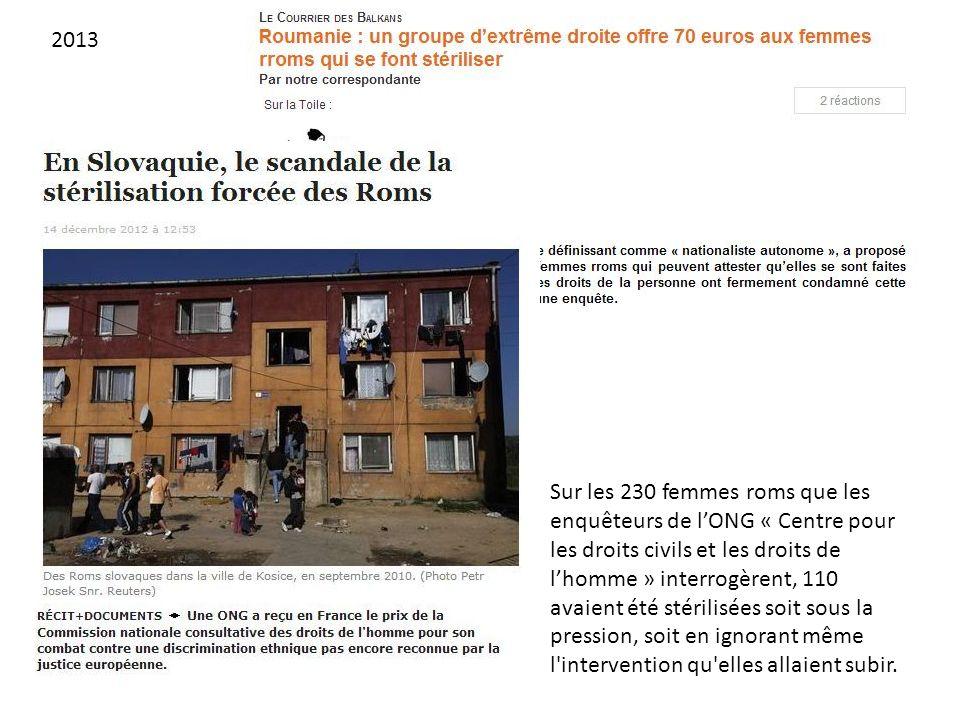 Sur les 230 femmes roms que les enquêteurs de lONG « Centre pour les droits civils et les droits de lhomme » interrogèrent, 110 avaient été stérilisée