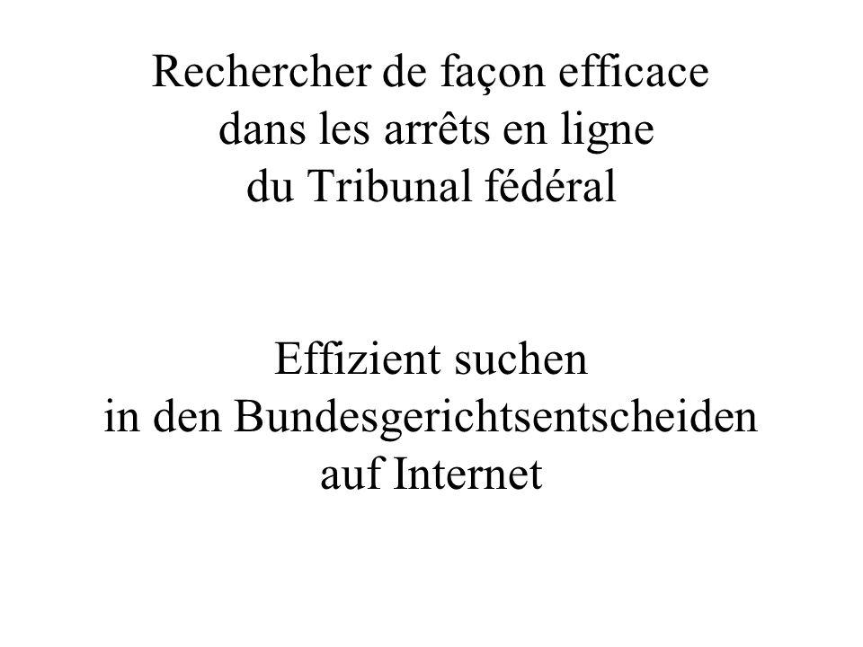 Rechercher de façon efficace dans les arrêts en ligne du Tribunal fédéral Effizient suchen in den Bundesgerichtsentscheiden auf Internet