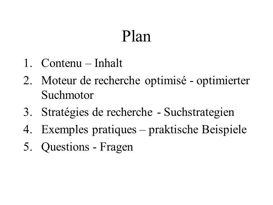 Plan 1.Contenu – Inhalt 2.Moteur de recherche optimisé - optimierter Suchmotor 3.Stratégies de recherche - Suchstrategien 4.Exemples pratiques – praktische Beispiele 5.Questions - Fragen
