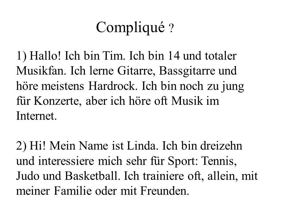 1) Hallo.Ich bin Tim. Ich bin 14 und totaler Musikfan.