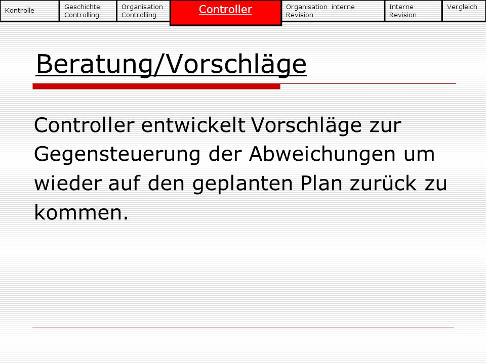 Beratung/Vorschläge Controller entwickelt Vorschläge zur Gegensteuerung der Abweichungen um wieder auf den geplanten Plan zurück zu kommen. Geschichte