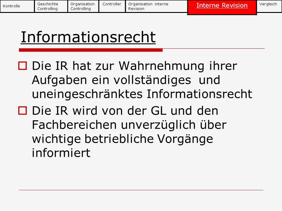 Informationsrecht Die IR hat zur Wahrnehmung ihrer Aufgaben ein vollständiges und uneingeschränktes Informationsrecht Die IR wird von der GL und den F