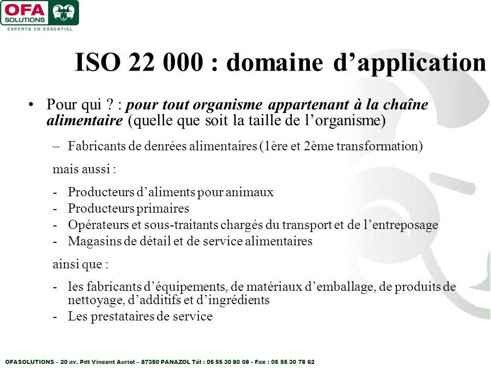 OFASOLUTIONS – 20 av. Pdt Vincent Auriol – 87350 PANAZOL Tél : 05 55 30 80 08 - Fax : 05 55 30 78 62 ISO 22 000 : domaine dapplication Pour qui ? : po