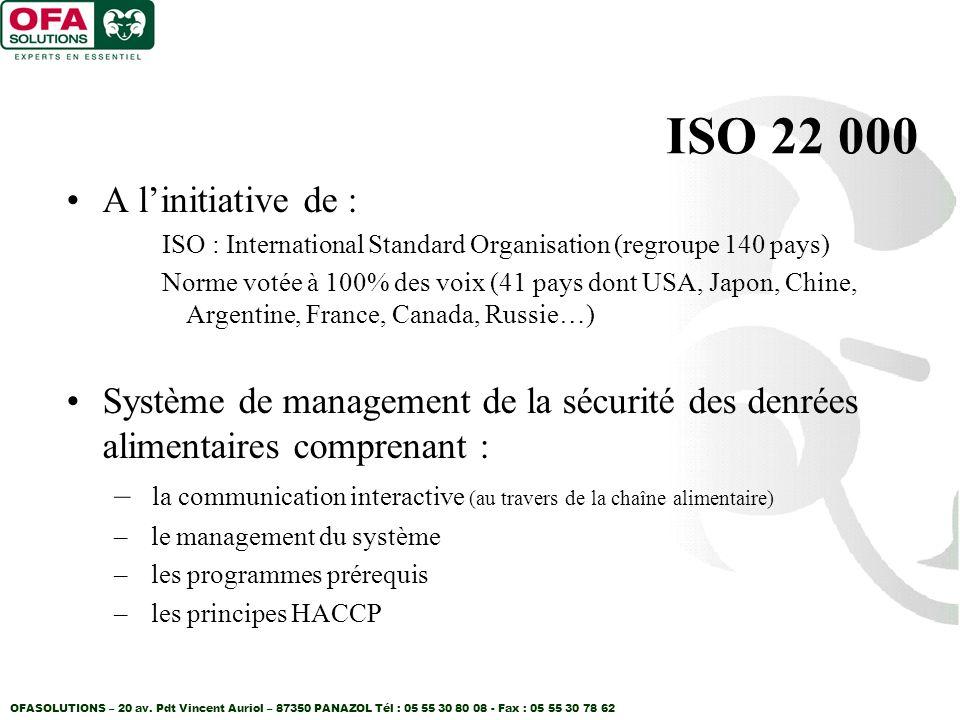ISO 22 000 A linitiative de : ISO : International Standard Organisation (regroupe 140 pays) Norme votée à 100% des voix (41 pays dont USA, Japon, Chin