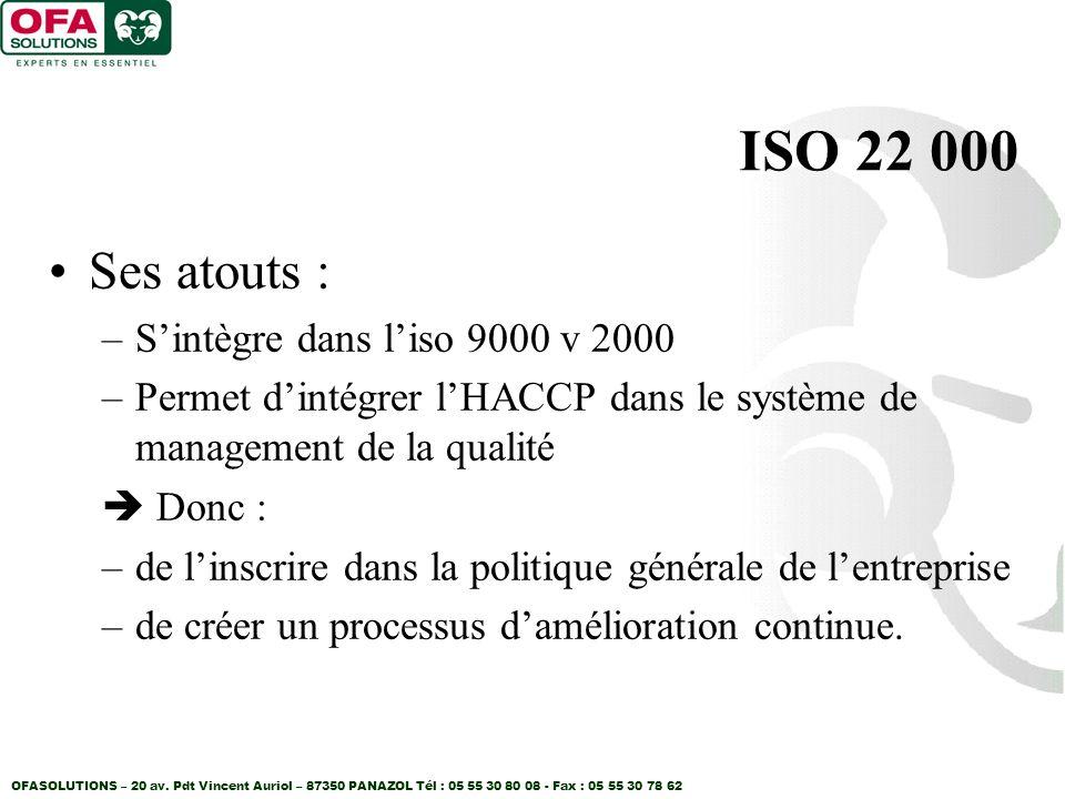 OFASOLUTIONS – 20 av. Pdt Vincent Auriol – 87350 PANAZOL Tél : 05 55 30 80 08 - Fax : 05 55 30 78 62 ISO 22 000 Ses atouts : –Sintègre dans liso 9000