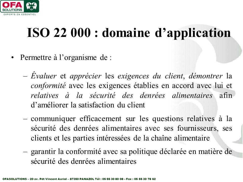 OFASOLUTIONS – 20 av. Pdt Vincent Auriol – 87350 PANAZOL Tél : 05 55 30 80 08 - Fax : 05 55 30 78 62 ISO 22 000 : domaine dapplication Permettre à lor