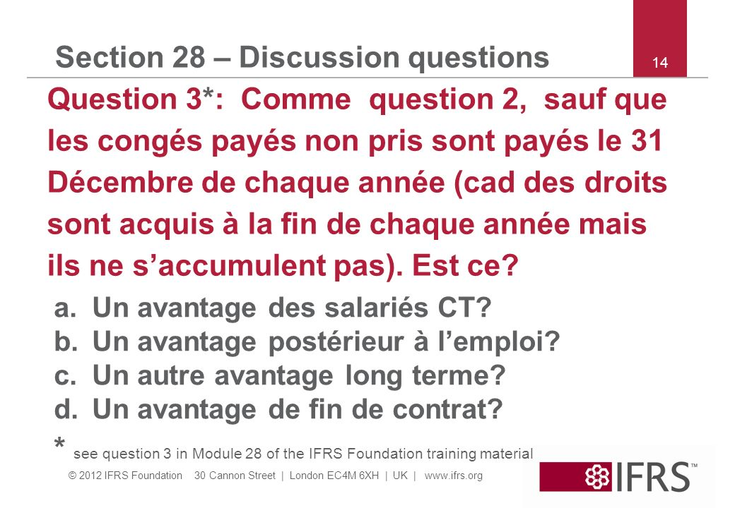 © 2012 IFRS Foundation 30 Cannon Street | London EC4M 6XH | UK | www.ifrs.org 14 Section 28 – Discussion questions Question 3*: Comme question 2, sauf