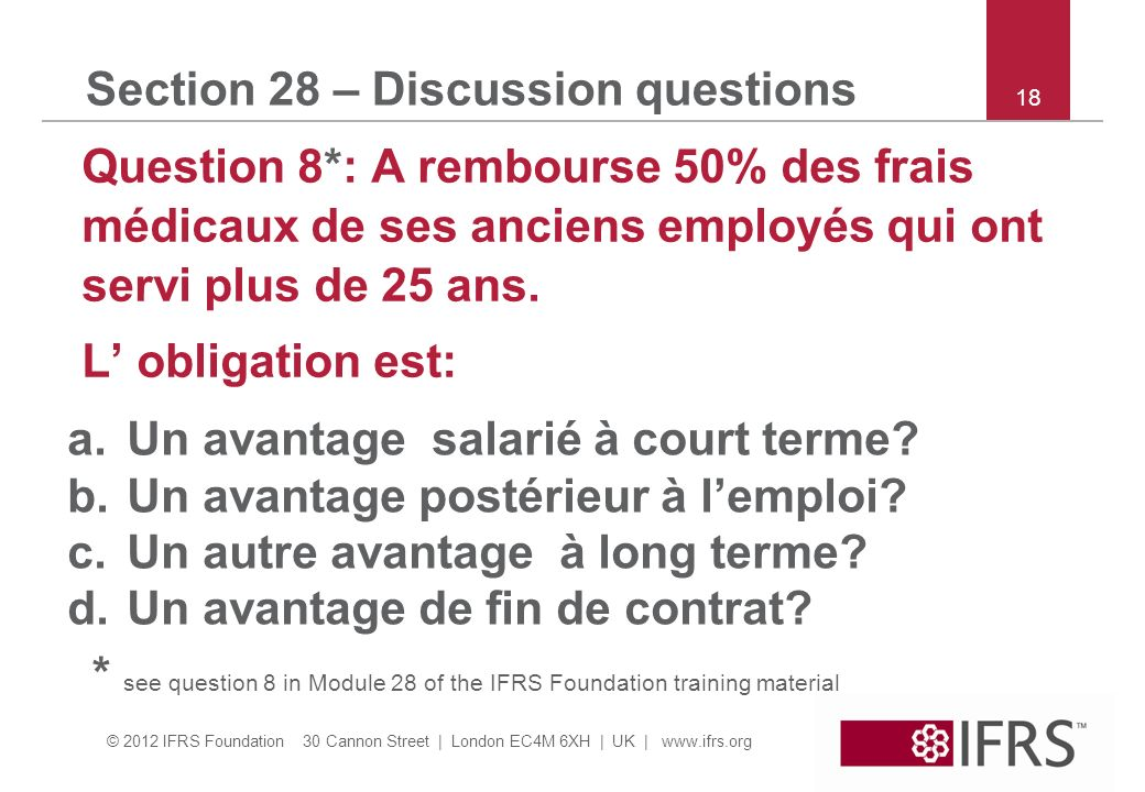 © 2012 IFRS Foundation 30 Cannon Street | London EC4M 6XH | UK | www.ifrs.org 18 Section 28 – Discussion questions Question 8*: A rembourse 50% des fr