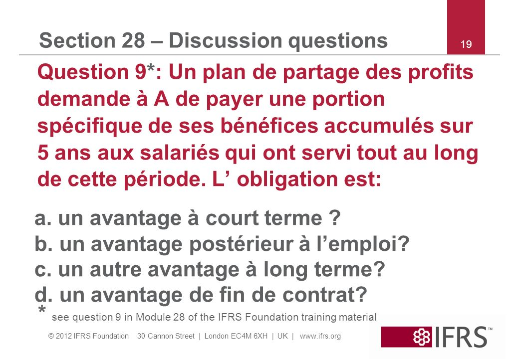© 2012 IFRS Foundation 30 Cannon Street | London EC4M 6XH | UK | www.ifrs.org 19 Section 28 – Discussion questions Question 9*: Un plan de partage des