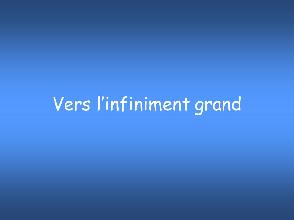 Vers linfiniment grand