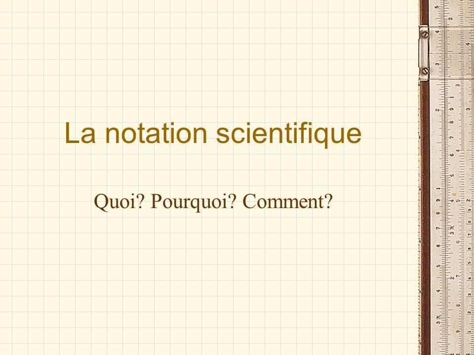 La notation scientifique Quoi? Pourquoi? Comment?