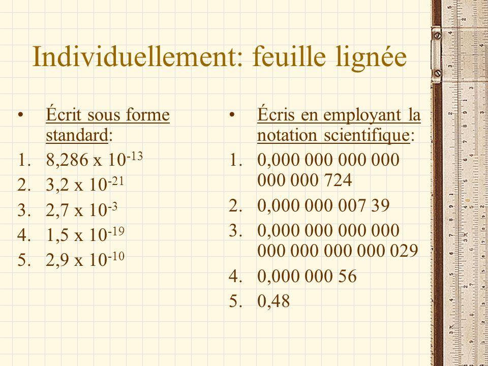 Individuellement: feuille lignée Écrit sous forme standard: 1.8,286 x 10 -13 2.3,2 x 10 -21 3.2,7 x 10 -3 4.1,5 x 10 -19 5.2,9 x 10 -10 Écris en emplo