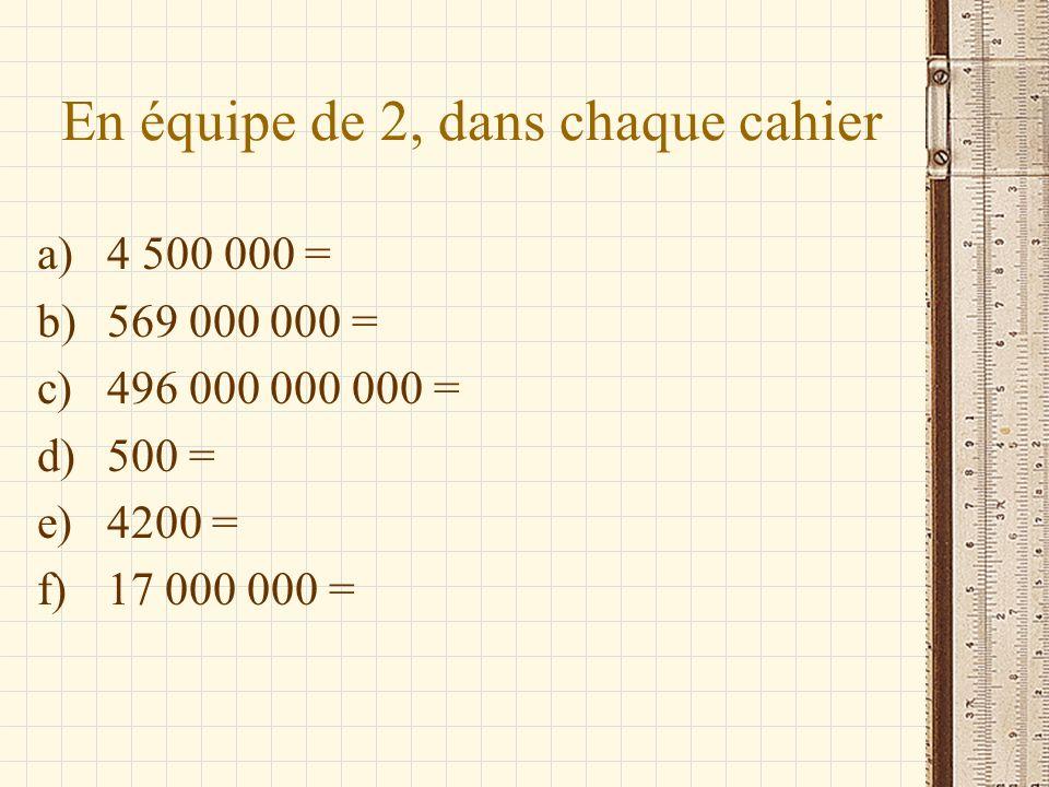 En équipe de 2, dans chaque cahier a)4 500 000 = b)569 000 000 = c)496 000 000 000 = d)500 = e)4200 = f)17 000 000 =