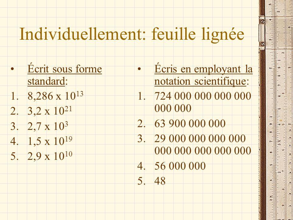 Individuellement: feuille lignée Écrit sous forme standard: 1.8,286 x 10 13 2.3,2 x 10 21 3.2,7 x 10 3 4.1,5 x 10 19 5.2,9 x 10 10 Écris en employant