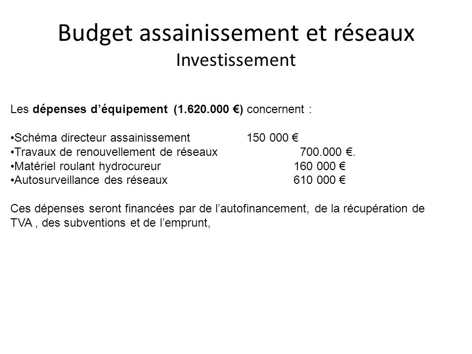 Budget assainissement et réseaux Investissement Les dépenses déquipement (1.620.000 ) concernent : Schéma directeur assainissement 150 000 Travaux de