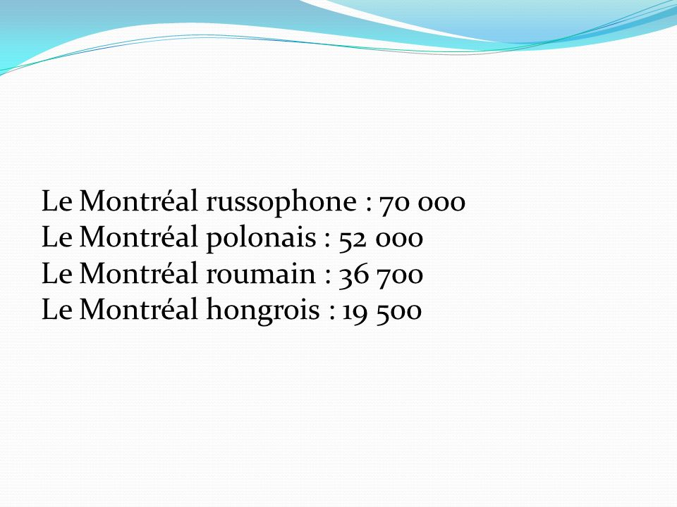 Le Montréal russophone : 70 000 Le Montréal polonais : 52 000 Le Montréal roumain : 36 700 Le Montréal hongrois : 19 500