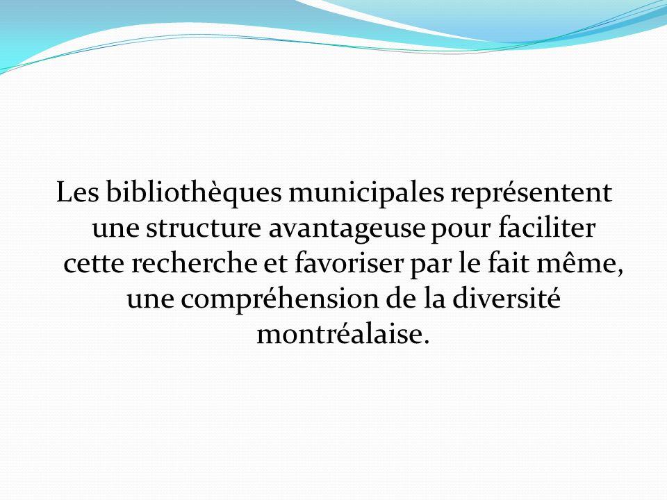 Les bibliothèques municipales représentent une structure avantageuse pour faciliter cette recherche et favoriser par le fait même, une compréhension de la diversité montréalaise.