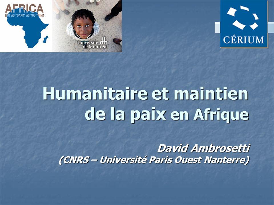 Humanitaire et maintien de la paix en Afrique David Ambrosetti (CNRS – Université Paris Ouest Nanterre)