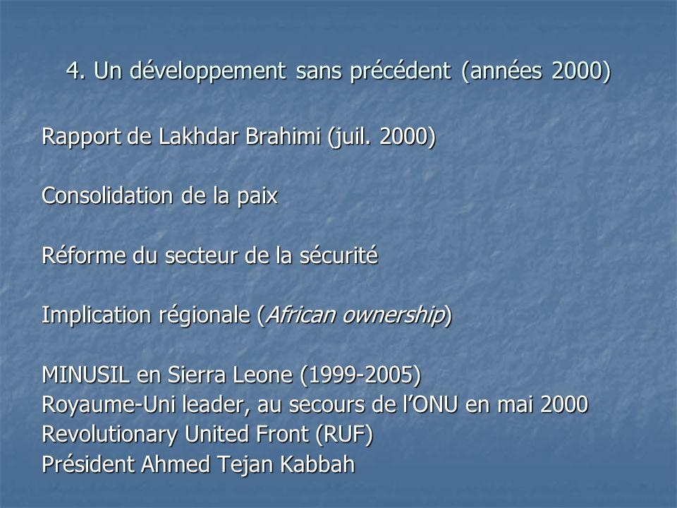 4. Un développement sans précédent (années 2000) Rapport de Lakhdar Brahimi (juil. 2000) Consolidation de la paix Réforme du secteur de la sécurité Im
