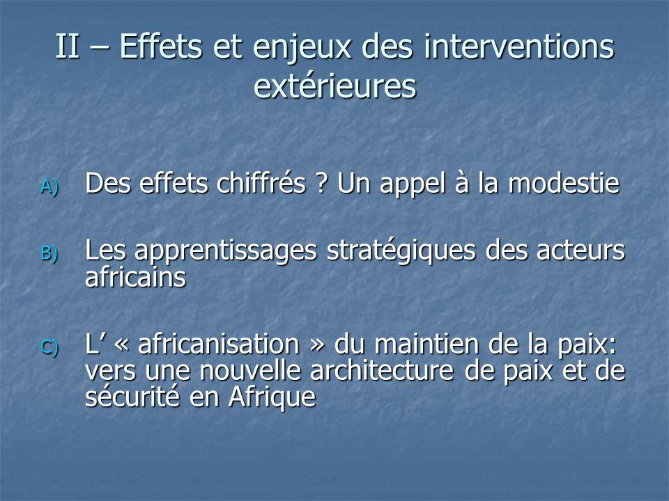 A) Des effets chiffrés ? Un appel à la modestie B) Les apprentissages stratégiques des acteurs africains C) L « africanisation » du maintien de la pai