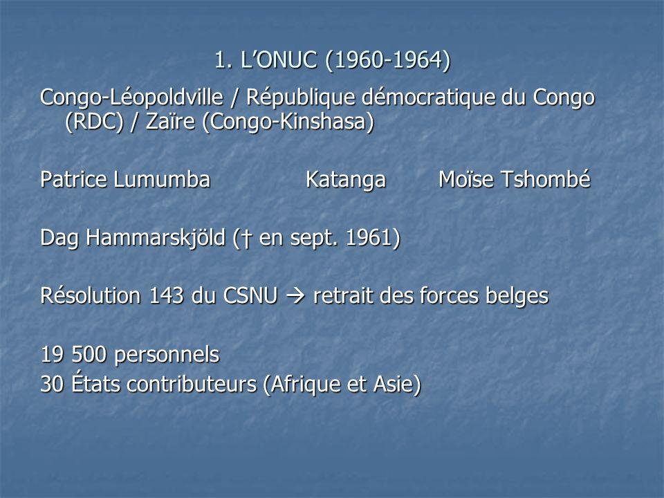 1. LONUC (1960-1964) Congo-Léopoldville / République démocratique du Congo (RDC) / Zaïre (Congo-Kinshasa) Patrice LumumbaKatangaMoïse Tshombé Dag Hamm